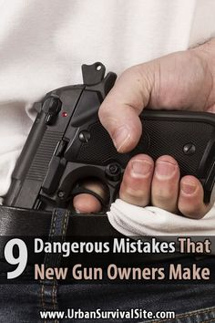 9 Dangerous Mistakes That New Gun Owners Make | Urban Survival Site