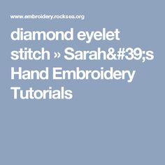 diamond eyelet stitch » Sarah's Hand Embroidery Tutorials