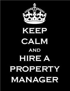 Keep Calm and Hire a Property Manager - Trident Property Management http://www.tridentproperty.com/ https://www.facebook.com/TridentProperty