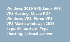 Windows 2016 VPS, Linux VPS, VPS Hosting, Cheap RDP, Windows VPS, Forex VPS – VPS Mart #windows #2016 #vps, #linux #vps, #vps #hosting, #virtual #server http://milwaukee.nef2.com/windows-2016-vps-linux-vps-vps-hosting-cheap-rdp-windows-vps-forex-vps-vps-mart-windows-2016-vps-linux-vps-vps-hosting-virtual-server/  # Windows VPS Hosting and Linux VPS Hosting Specialist – VPS Mart 2GB Memory 40GB SSD Diskspace 1 CPU Core 10 Mbps Unmetered Bandwidth 1 Dedicated IP RDP Administrator Access…