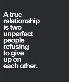 Inspirational Love Quotes and Sayings for Her A true relationship is two unperfect people refusing to give up on each other.A true relationship is two unperfect people refusing to give up on each other. Quotes About Strength And Love, Deep Quotes About Love, Inspirational Quotes About Love, Giving Up On Love Quotes, Never Give Up Quotes, Now Quotes, Motivational Quotes, Story Quotes, Dating Quotes