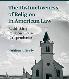 The Distinctiveness Of Religion In American Law: Rethinking Religion Clause Jurisprudence PDF