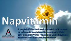 A sokoldalú D-vitamin megelőzésben, az immunrendszer megerősítésében, és különböző kórokozók vírusok támadásai ellen is segíthet. http://www.ambulanciak.hu/index.php/napfenyvitamin-megelozesre/