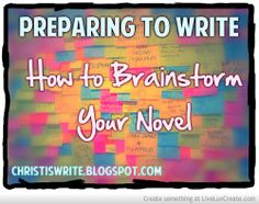 Preparing to Write Part 1: How to Brainstorm Your Novel http://christiswrite.blogspot.com/2014/03/preparing-to-write-part-1-how-to.html #writingtips #yalitchat