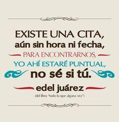 """Texto extraído del libro: """"Todo lo que alguna vez"""", del escritor contemporáneo Edel Juárez."""