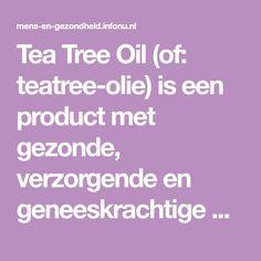 Tea Tree Oil (of: teatree-olie) is een product met gezonde, verzorgende en geneeskrachtige werking. Hoe en waarvoor gebruik je Tea Tree Oil?