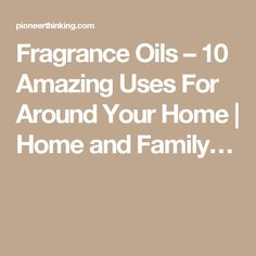 Fragrance Oils – 10 Amazing Uses For Around Your Home | Home and Family…