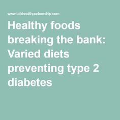 Healthy foods breaking the bank: Varied diets preventing type 2 diabetes Healthy Foods, Healthy Recipes, Types Of Diabetes, Balanced Diet, Diets, Healthy Lifestyle, How To Remove, Eat, Healthy Food