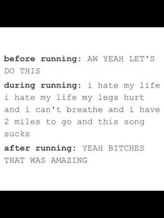 "I've been stick in the ""during running"" phase this week. I'm ready for the ""after running""."