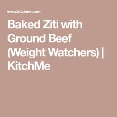 Baked Ziti with Ground Beef (Weight Watchers) | KitchMe