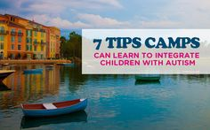 7 TIPS CAMPS CAN LEARN TO INTEGRATE CHILDREN WITH AUTISM