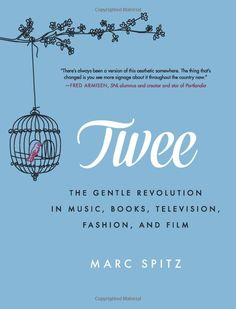 Twee: The Gentle Revolution in Music, Books, Television, Fashion, and Film: Marc Spitz: 9780062213044: Amazon.com: Books