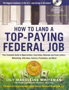 How to Land a Top-Paying Federal Job: Your Complete Guide to Opportunities, Internships, Resumes and Cover Letters, Networkin...
