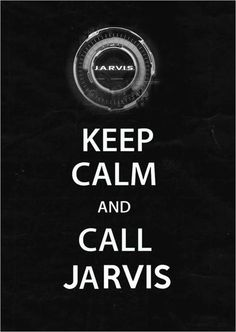 Keep Calm and Call JARVIS