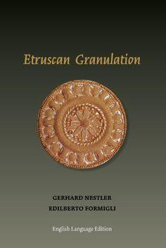 Etruscan Granulation: Gerhard Nestler, Edilberto Formigli, Tim McCreight, n/a: 9781929565368: Amazon.com: Books