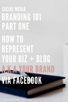 "Social Media Branding 101 Part One - Learn how to best represent your biz + blog (a.k.a. your brand) via Facebook. Includes a FREE ""Facebook Branding"" checklist for your download. 