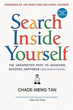 Search Inside Yourself: The Unexpected Path to Achieving Success, Happiness (and World Peace), http://www.amazon.co.uk/dp/0062116932/ref=cm_sw_r_pi_awdl_x_D.7YxbEZWT2PA