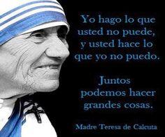Este reconocimiento de que todos podemos hacer algo y no podemos hacer otras cosas, de la Madre Teresa de Calcuta, y su invitación a hacer con el otro, es la clave de la colaboración, de lointerdi…