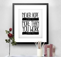 PRINTABLE ART, Never Hope For It More Than You Work For It, Printable Poster