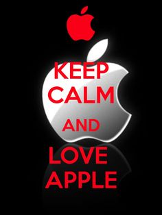 KEEP CALM AND LOVE  APPLE.. the best video is college humor charlie and the apple factory