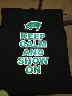 Keep Calm and Show On tee, Hog tee, FFA tee, 4H tee, Pig tee. $25.00, via Etsy, blingbymkd . . .also check out their FB page, www.facebook.com/mkddesignonline