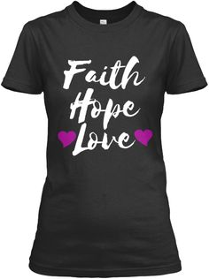 Faith, hope, and love. The three most important words Jesus Himself used to address our ultimate needs. Great Christian shirt for women. #faithhopelove