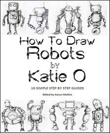 How to Draw Robots by Katie O   http://paperloveanddreams.com/book/550854544/how-to-draw-robots-by-katie-o   Robots. Where would we be without them? Those tireless engines of activity that power almost everything in our modern world. They so rarely get to relax, put their clunky feet up and give themselves an oil change.Well all that is about to change. In this book you will meet 10 mechanical characters, each of which has their own personality. You will get to know them by following the…