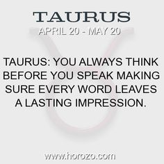 Fact about Taurus: Taurus: You always think before you speak making sure... #taurus, #taurusfact, #zodiac. Taurus, Join To Our Site https://www.horozo.com  You will find there Tarot Reading, Personality Test, Horoscope, Zodiac Facts And More. You can also chat with other members and play questions game. Try Now!