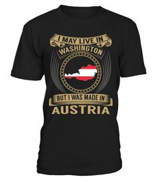 I May Live in Washington But I Was Made in Austria Country T-Shirt V3 #AustriaShirts