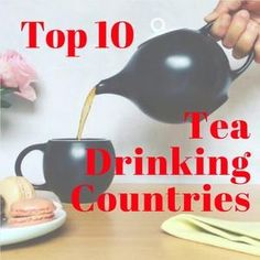 Top 10 Tea Drinking Countries