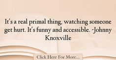 Johnny Knoxville Quotes About Funny - 26316