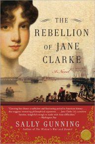 The Rebellion of Jane Clarke by Sally Cabot Gunning, Paperback | Barnes & Noble®