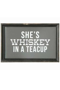 """Wood framed art that reads, """"she's whiskey in a teacup"""".    Measures: 12"""" L x 8"""" H   Home Art by Creative Coop. Home & Gifts - Home Decor - Wall Art New York City"""