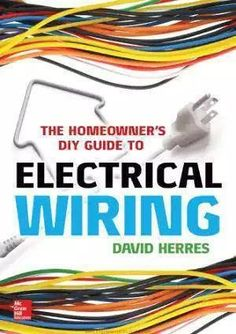 """Read """"The Homeowner's DIY Guide to Electrical Wiring"""" by David Herres available from Rakuten Kobo. A practical, money-saving guide to home electrical wiring Handle residential wiring projects correctly, safely, and acco. Electrical Panel Wiring, Electrical Code, Electrical Installation, Electrical Symbols, Electrical Layout, Electrical Energy, Electrical Engineering Books, Electrical Projects, Engineering Humor"""