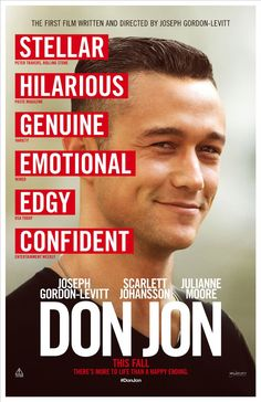 Don Jon: A New Jersey guy dedicated to his family, friends, and church, develops unrealistic expectations from watching porn and works to find happiness and intimacy with his potential true love.