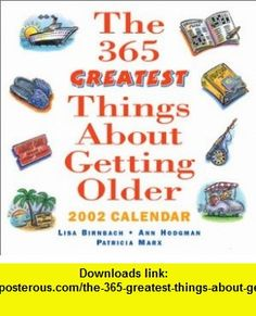 The 365 Greatest Things About Getting Older 2002 Day-To-Day Calendar (9780740717833) Lisa Birnbach, Ann Hodgman, Patricia Marx, Andrews McMeel Publishing , ISBN-10: 0740717839  , ISBN-13: 978-0740717833 ,  , tutorials , pdf , ebook , torrent , downloads , rapidshare , filesonic , hotfile , megaupload , fileserve