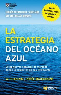 La estrategia del océano azul: crear nuevos espacios de mercado donde la competencia sea irrelevante / W. Chan Kim, Renée Mauborgne  [2ª ed.] [Harvard] : Profit Editorial, D.L. 2015