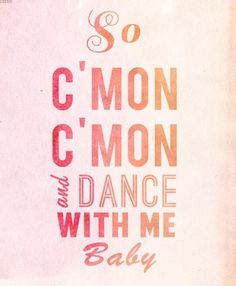 Yeahhh; the music is so loud; I wanna be yours now; so come on, come on, and dance with me baby <3