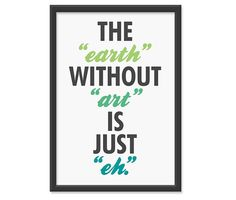 S A L E // The earth without art is just eh. by theinksociety, $14.95