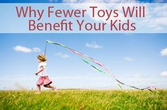 Why Fewer Toys May Actually Be Good for Kids. Great article!!! Read this before you clean out a toy room!!