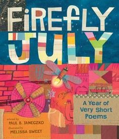 Firefly July A Year of Very Short Poems by Paul B. Janeczko and Melissa Sweet - Poems for the four seasons Poetry Books For Kids, Good Books, Ya Books, Poetry Unit, Very Short Poems, Melissa Sweet, National Poetry Month, Collection Of Poems, Colors