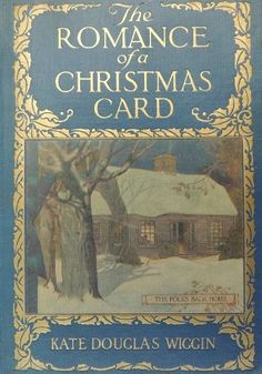 The Romance of a Christmas Card by Kate Douglas Wiggin ©1916