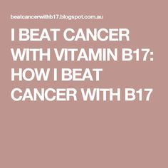 I BEAT CANCER WITH VITAMIN B17: HOW I BEAT CANCER WITH B17