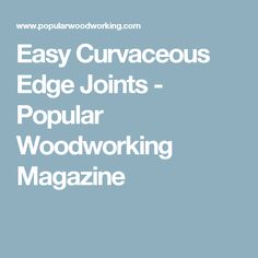 Easy Curvaceous Edge Joints - Popular Woodworking Magazine