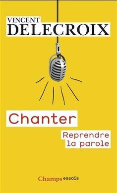 Chanter : reprendre la parole - VINCENT DELECROIX #renaudbray #librairie #bookstore #livre #book