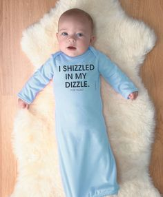 I Shizzled In My Dizzle For Rizzle - Newborn Baby Long Sleeve Layette - FREE SHIPPING. $16.95, via Etsy.
