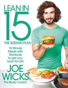 Lean in 15: The Sustain Plan : Joe Wicks : 9781509820221   Bestselling author Joe Wicks, aka The Body Coach, has inspired thousands to transform their bodies by shifting unwanted fat and building lean muscle. In Lean in 15 - The Sustain Plan he reveals how to SUSTAIN incredible results while still seeing progres…
