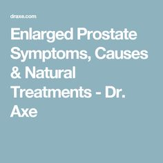 Enlarged Prostate Symptoms, Causes & Natural Treatments - Dr. Axe