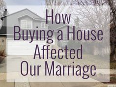 Buying a house has been exciting, but it also challenged our #marriage. We're taking those challenges and using them to work toward a better relationship together!
