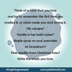 Write the smells you love. #inspiringmoment #writingcue #writingprompt